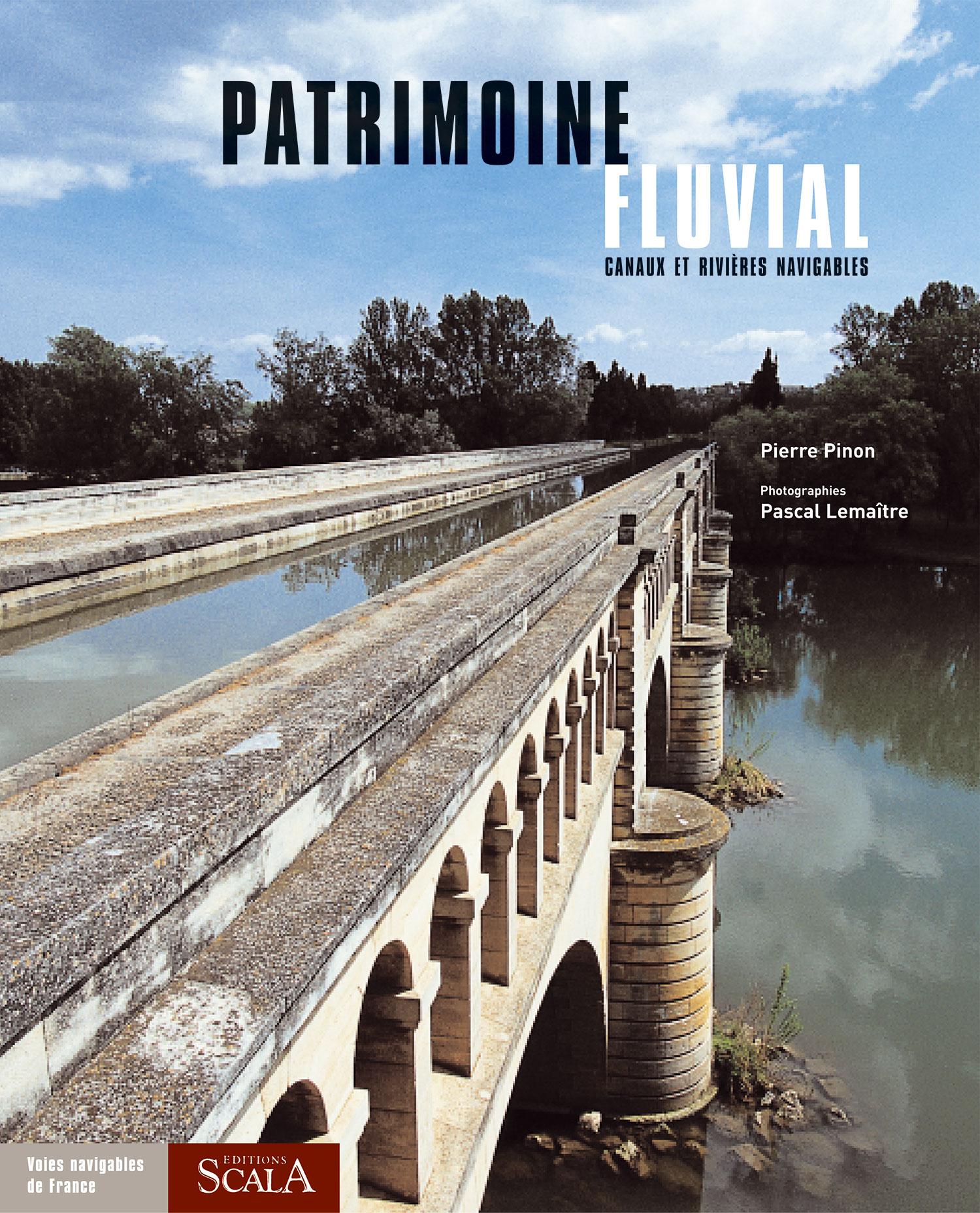 Patrimoine fluvial (Canaux et rivières navigables) Collection « Patrimoine » Éditions Scala