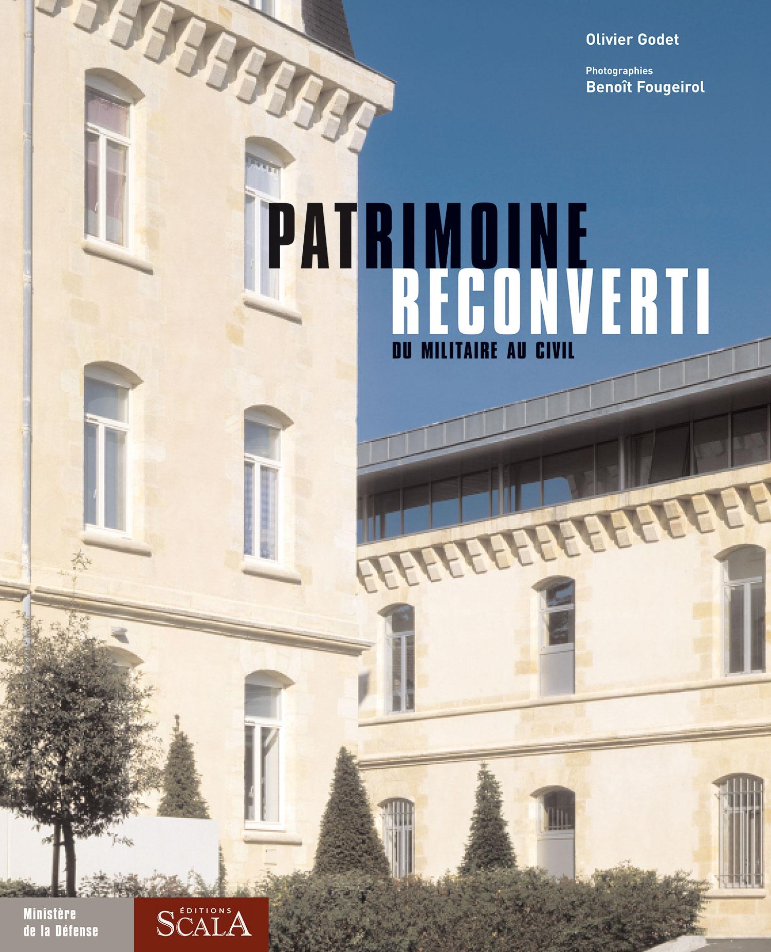 Patrimoine reconverti (du militaire au civil) Collection « Patrimoine » Éditions Scala