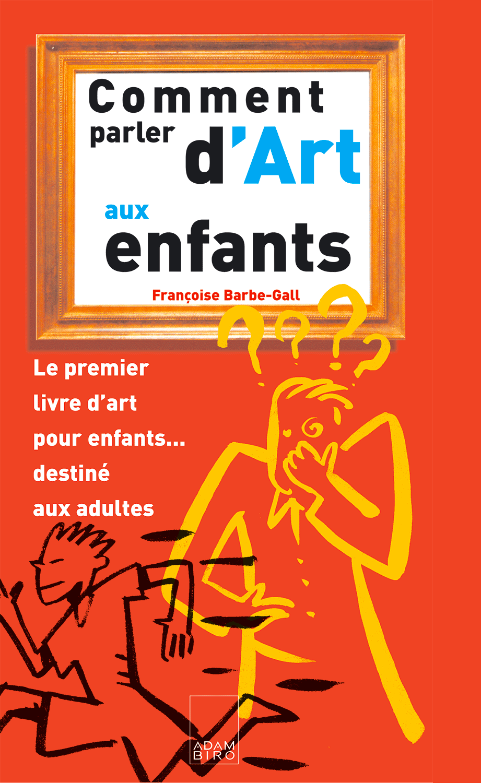Comment parler d'art aux enfants ?, Adam Biro éditions, septembre 2002