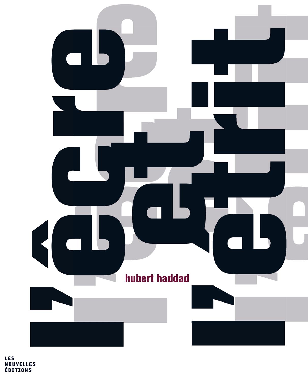 Hubert Haddad, L'êcre et l'étrit Collection « DessinsD'écriture » Les nouvelles éditions Jean-Michel Place