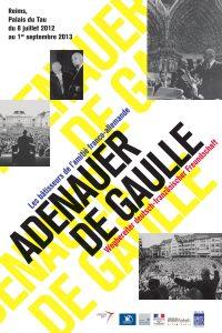 De Gaulle-Adenauer : les bâtisseurs de l'amitié franco-allemande Affiche de l'exposition itinérante : Colombey-les-deux-Églises, Reims, Munich, Berlin, Strasbourg 2012