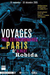 Voyages très extraordinaires dans le Paris d'Albert Robida Affiche de l'exposition Bibliothèque historique de la Ville de Paris 2005